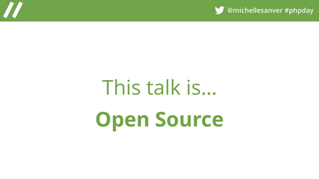 @michellesanver #phpday This talk is… Open Sour...