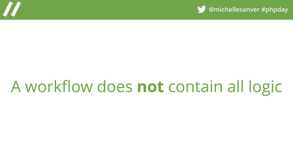 @michellesanver #phpday A workflow does not con...
