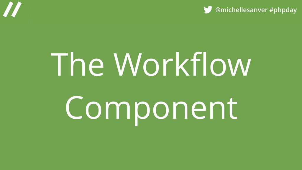 @michellesanver #phpday The Workflow Component