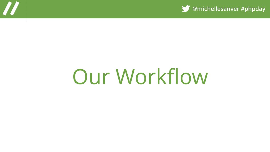 @michellesanver #phpday Our Workflow