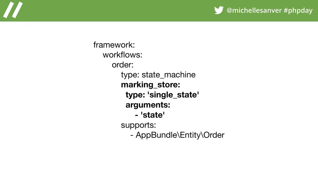 @michellesanver #phpday framework:  workflows:  ...