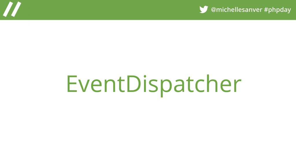 @michellesanver #phpday EventDispatcher