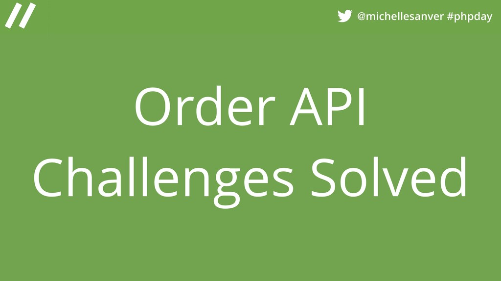 @michellesanver #phpday Order API Challenges So...