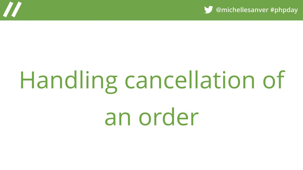 @michellesanver #phpday Handling cancellation o...
