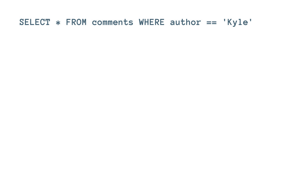 SELECT * FROM comments WHERE author == 'Kyle'