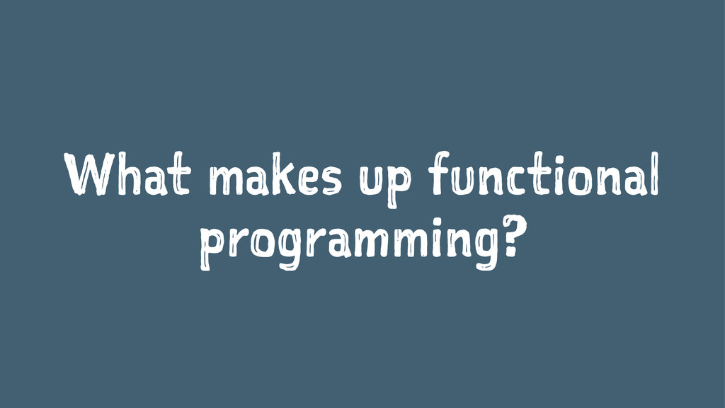What makes up functional programming?