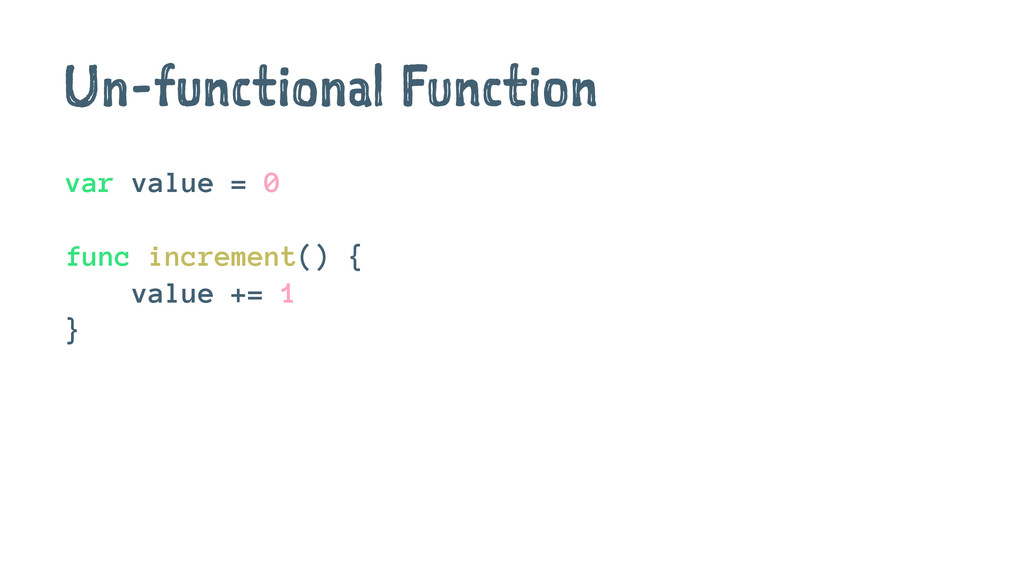 Un-functional Function var value = 0 func incre...