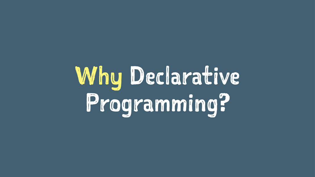 Why Declarative Programming?