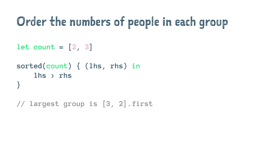 Order the numbers of people in each group let c...