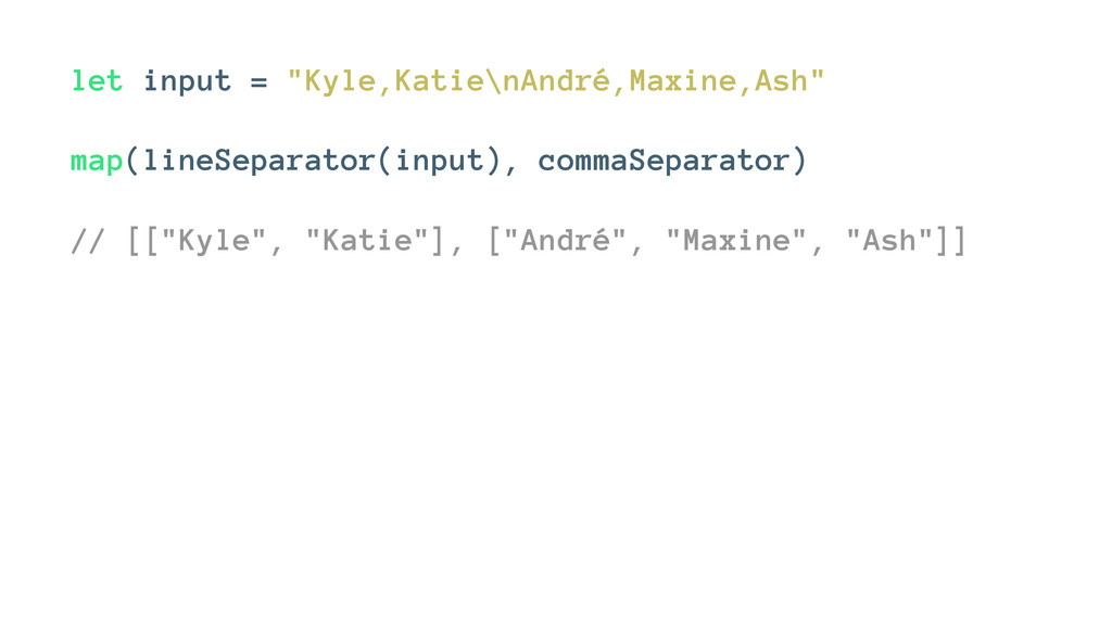 """let input = """"Kyle,Katie\nAndré,Maxine,Ash"""" map(..."""