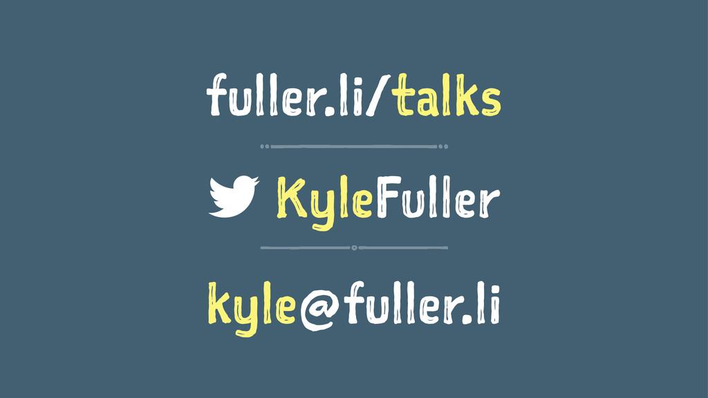 fuller.li/talks KyleFuller kyle@fuller.li