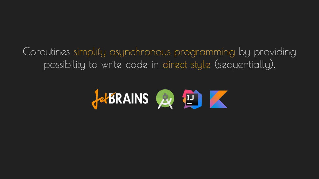 Coroutines simplify asynchronous programming by...