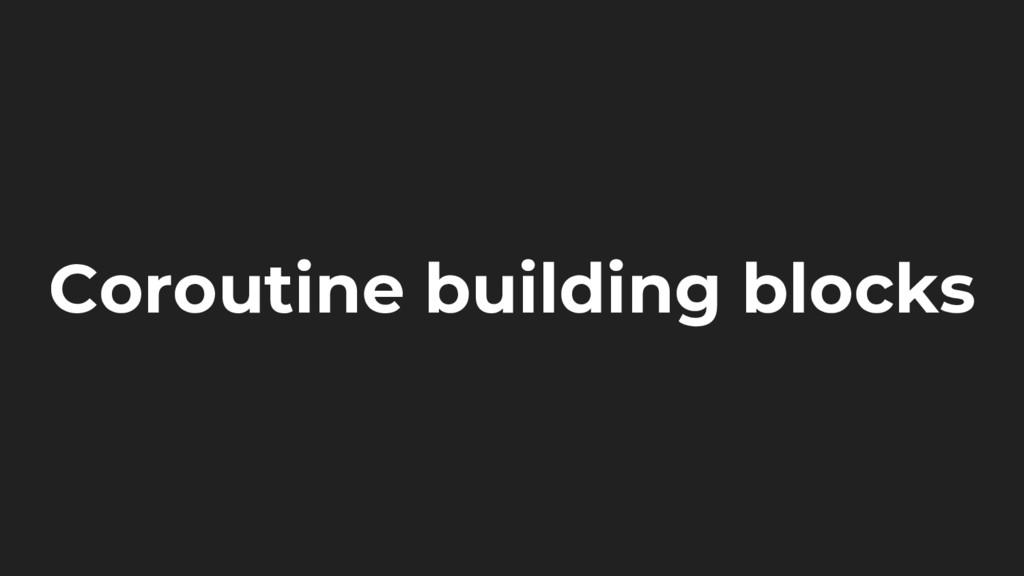 Coroutine building blocks