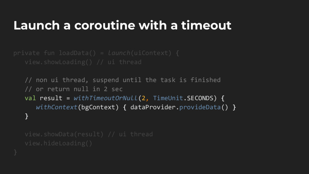 Launch a coroutine with a timeout private fun l...