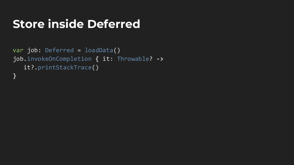 Store inside Deferred var job: Deferred = loadD...