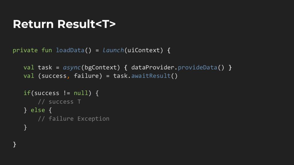 Return Result<T> private fun loadData() = launc...