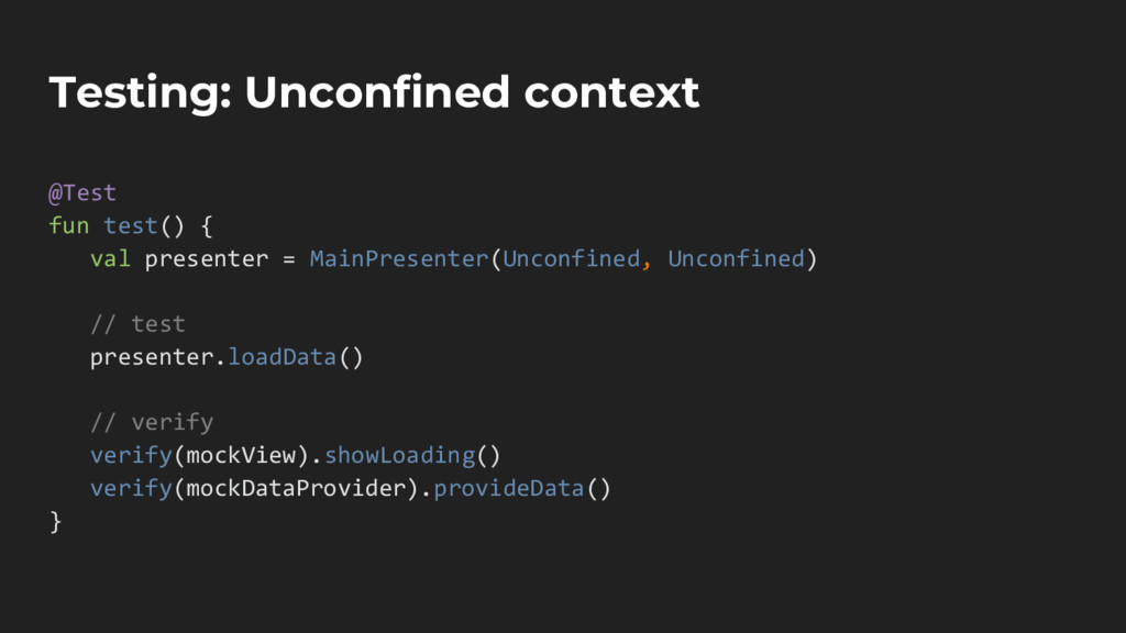 Testing: Unconfined context @Test fun test() { ...