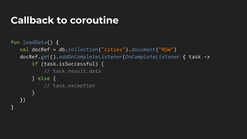 Callback to coroutine fun loadData() { val docR...