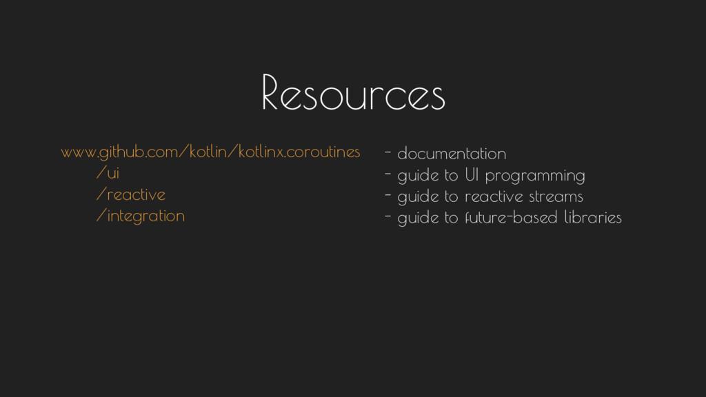 Resources www.github.com/kotlin/kotlinx.corouti...