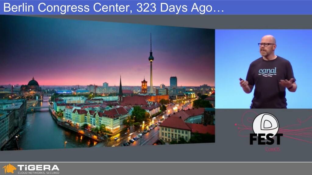 Berlin Congress Center, 323 Days Ago…
