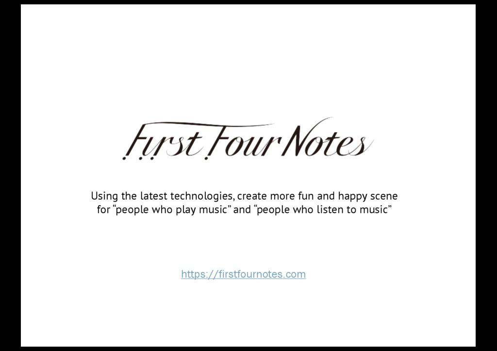 Using the latest technologies, create more fun ...