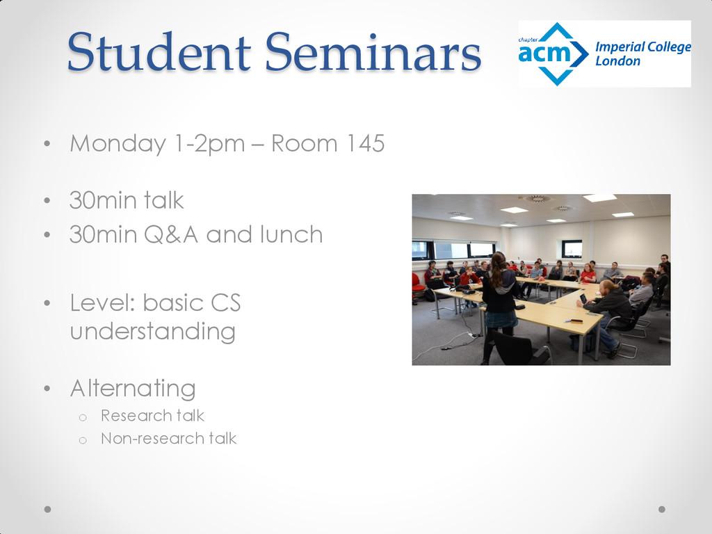 Student Seminars • Monday 1-2pm – Room 145 • 30...