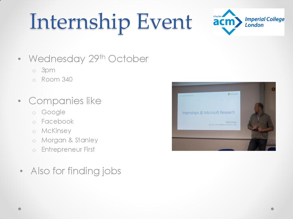 Internship Event • Wednesday 29th October o 3pm...