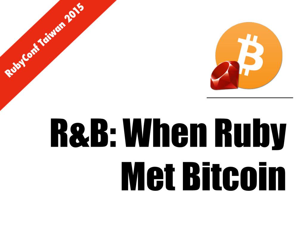 RubyConf Taiw an 2015 R&B: When Ruby Met Bitcoin