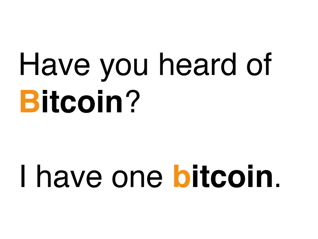 Have you heard of Bitcoin? I have one bitcoin.