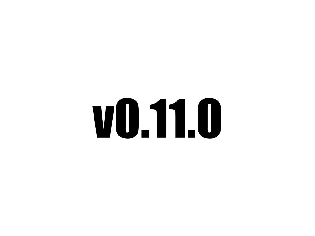 v0.11.0