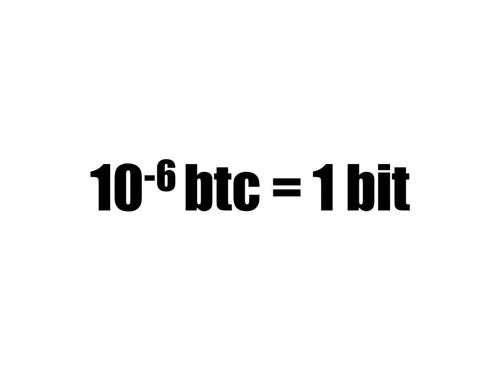 10-6 btc = 1 bit