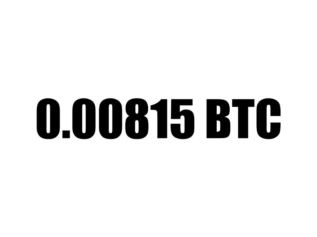 0.00815 BTC