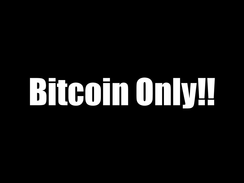 Bitcoin Only!!