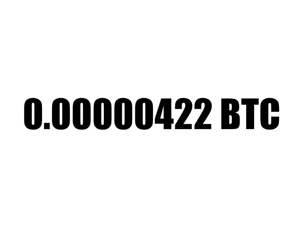 0.00000422 BTC