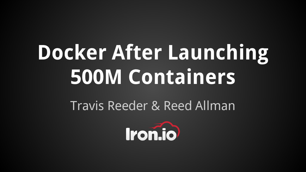 Docker After Launching 500M Containers Travis R...