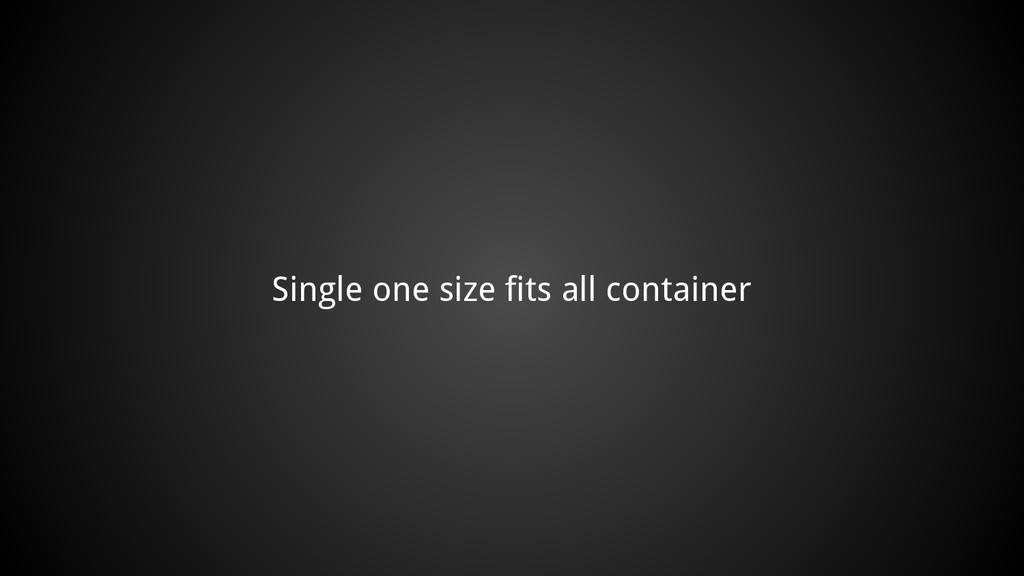 Single one size fits all container