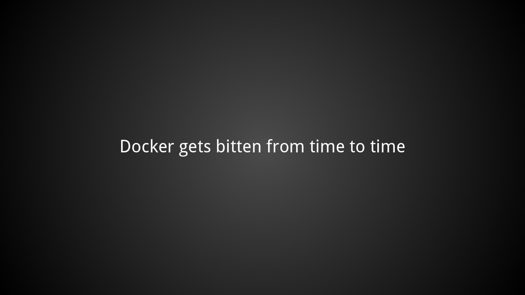 Docker gets bitten from time to time