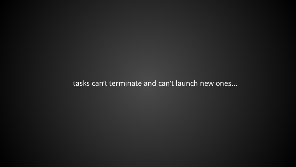 tasks can't terminate and can't launch new ones...