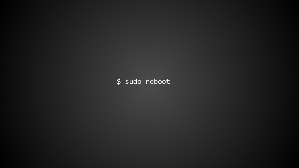 $ sudo reboot