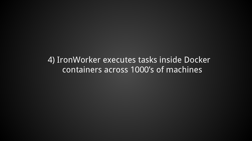 4) IronWorker executes tasks inside Docker cont...