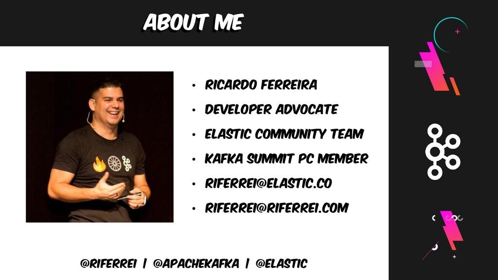 About me @riferrei   @apachekafka   @elastic • ...