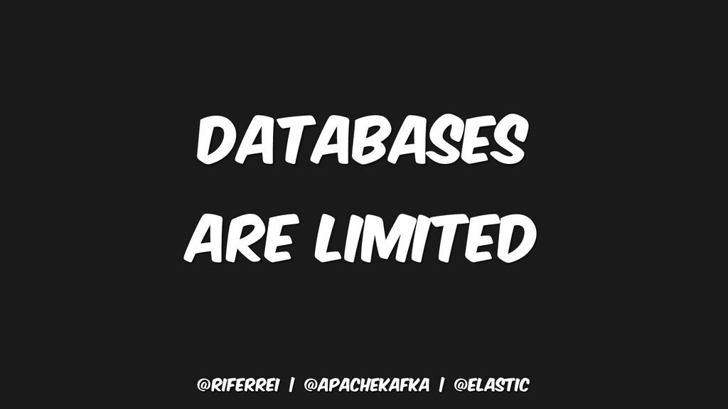 @riferrei   @apachekafka   @elastic Databases a...