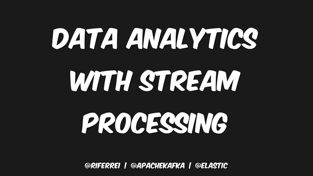 @riferrei   @apachekafka   @elastic Data ANALYT...
