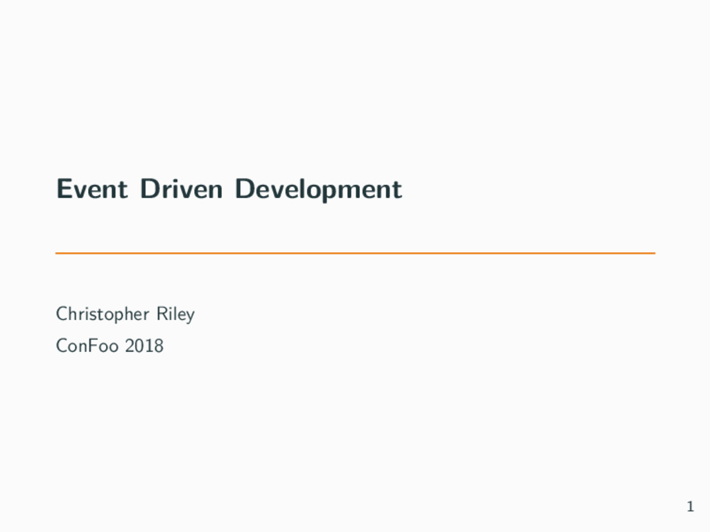 Event Driven Development Christopher Riley ConF...
