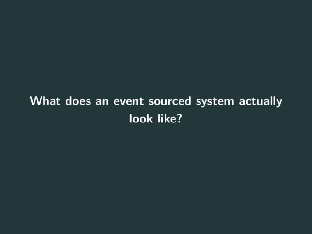 What does an event sourced system actually look...