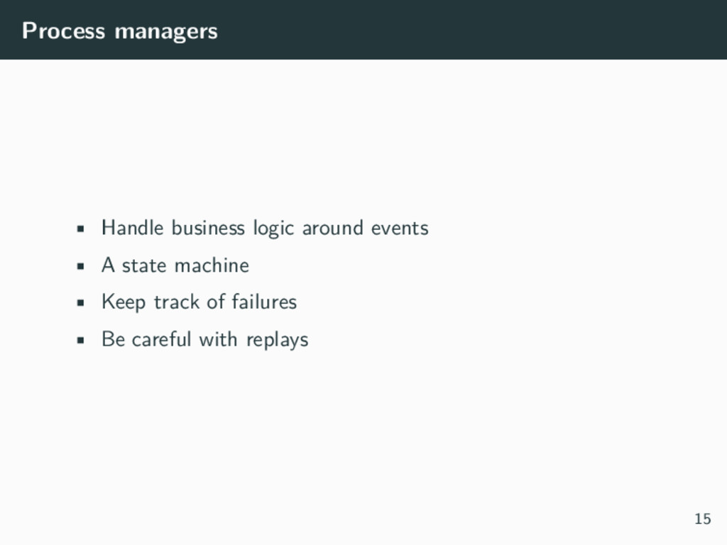 Process managers • Handle business logic around...