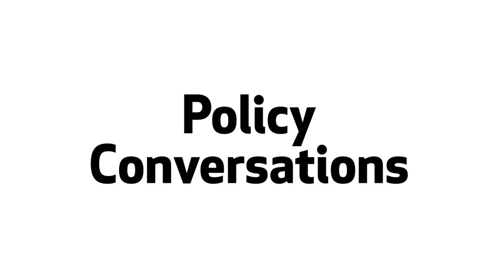 Policy Conversations