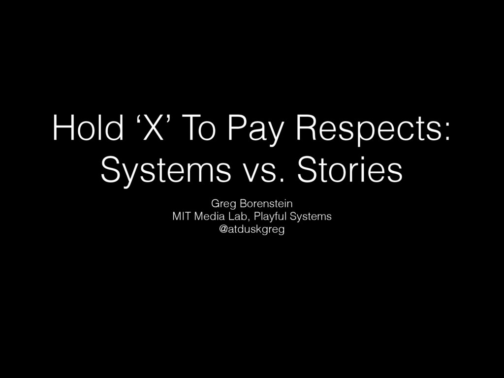 Hold 'X' To Pay Respects: Systems vs. Stories G...