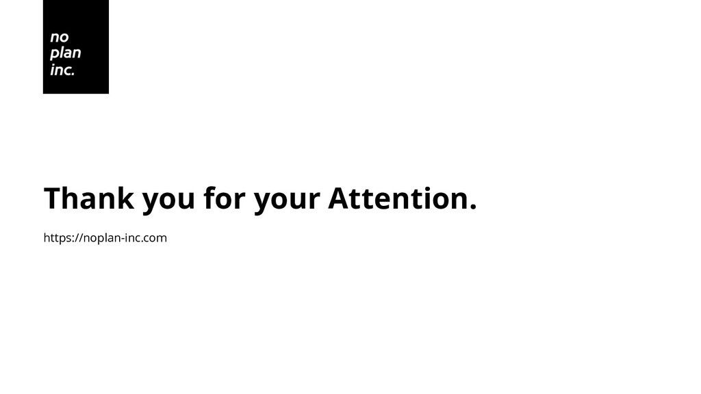 Thank you for your Attention. https://noplan-in...