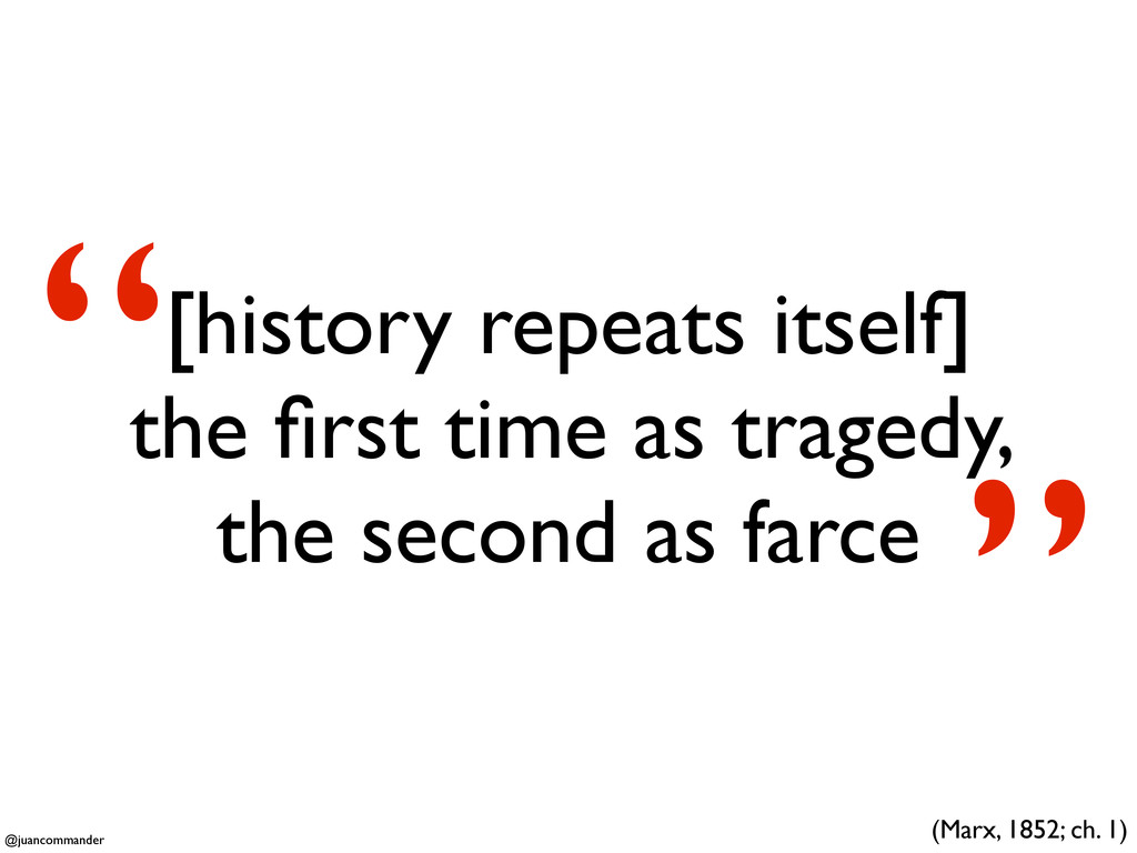[history repeats itself] the first time as trage...